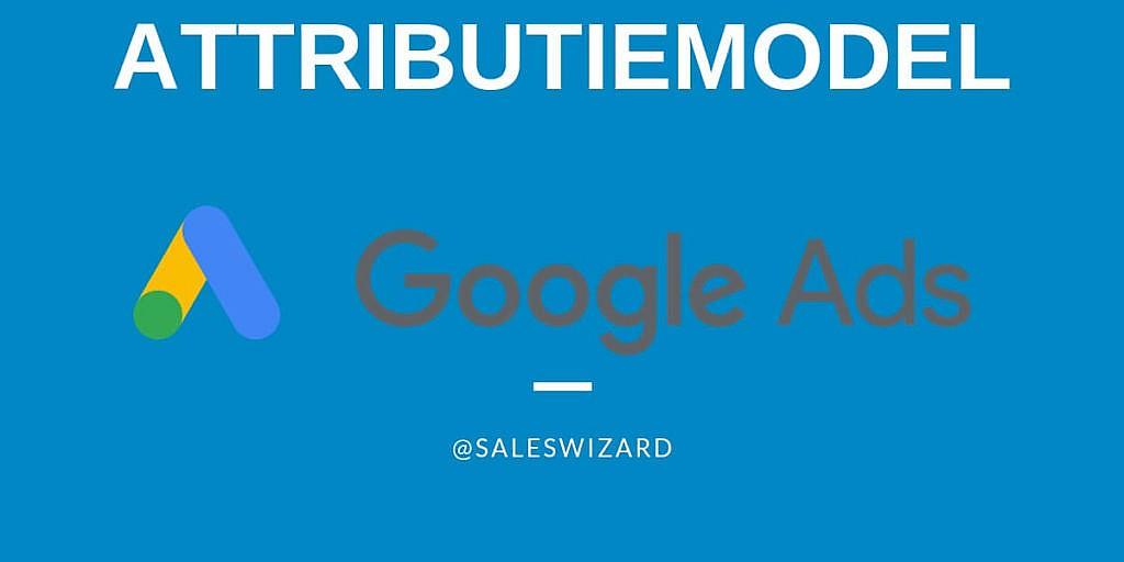 Het belang van attributiemodellen in Google Ads