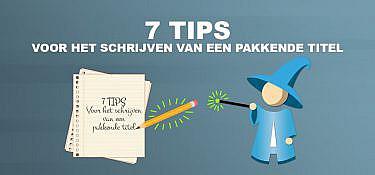 Exclusief: 7 Tips voor het schrijven van een pakkende titel