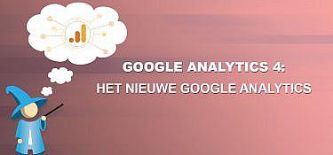 Google Analytics 4: Het nieuwe analytics!